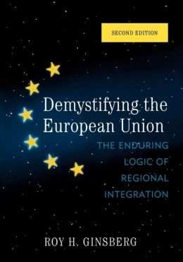 Demystifying the European Union: The Enduring Logic of Regional Integration
