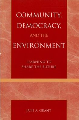 Community, Democracy, and the Environment: Learning to Share the Future
