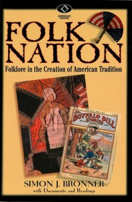 Folk Nation: Folklore in the Creation of American Tradition