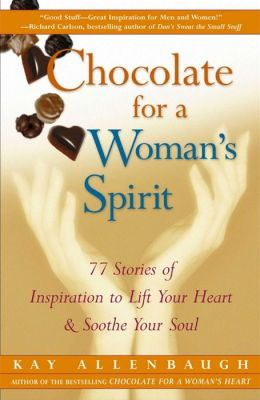 Chocolate for a Woman's Spirit: 77 Stories of Inspiration to Lift Your Heart and Soothe Your Soul
