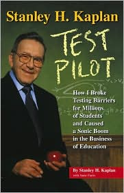 Stanley H. Kaplan: How I Broke Testing Barriers for Millions of Students and Caused a Sonic Boom in the Business of Education