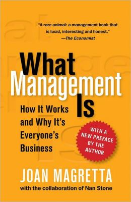 What Management Is: How It Works and Why It's Everyone's Business Joan Magretta and Nan Stone