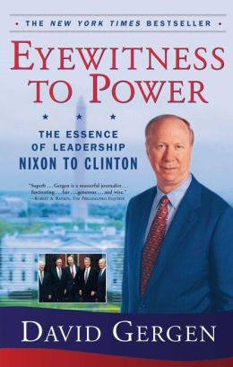Eyewitness to Power: The Essence of Leadership, Nixon to Clinton