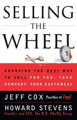 Selling the Wheel: Choosing the Best Way to Sell for You, Your Company, Your Customers