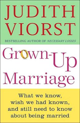 Grown Up Marriage: What We Know, Wish We'd Known, and Still Need to Know About Being Married