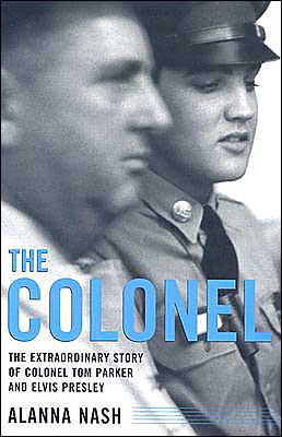 Colonel: The Extraordinary Story of Colonel Tom Parker and Elvis Presley