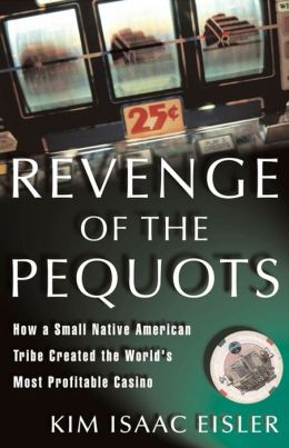 Revenge of the Pequots: How a Small Native-American Tribe Created the World's Most Profitable Casino