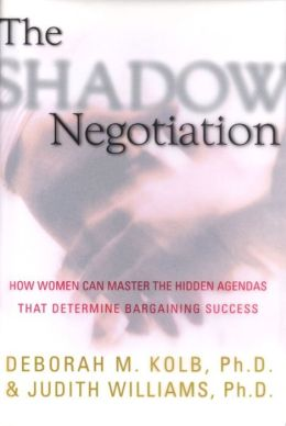The Shadow Negotiation: How Women Can Master the Hidden Agendas That Determine Bargaining Success