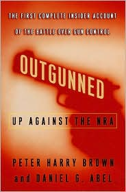 Outgunned: Up Against the NRA-The First Complete Insider Account of the Battle Over Gun Control