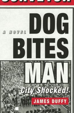 Dog Bites Man: City Shocked: A Novel