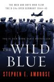 Book Cover Image. Title: The Wild Blue:  The Men and Boys Who Flew the B-24s Over Germany, Author: Stephen E. Ambrose