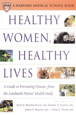 Healthy Women, Healthy Lives: A Guide to Preventing Disease, from the Landmark Nurses' Health Study