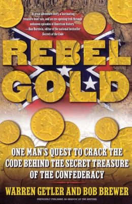 Rebel Gold: One Man's Quest to Crack the Code Behind the Secret Treasure of the Confederacy