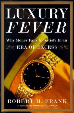 Luxury Fever: Why Money Fails to Satisfy In An Era of Excess