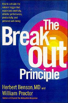 The Break-out Principle: How to Activate the Natural Trigger that Maximizes Creativity, Athletic Performance, Productivity and Personal Well-Being
