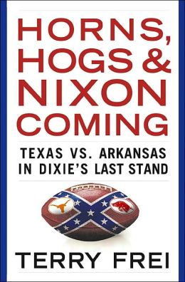 Horns, Hogs, & Nixon Coming: Texas vs. Arkansas in Dixie's Last Stand