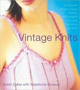 Vintage Knits: 30 Exquisite Vintage-Inspired Patterns for Cardigans, Twin Sets, Crewnecks and More