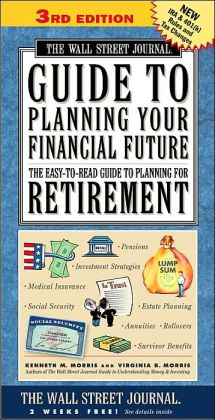 The Wall Street Journal Guide to Planning Your Financial Future: The Easy-To-Read Guide to Planning for Retirement