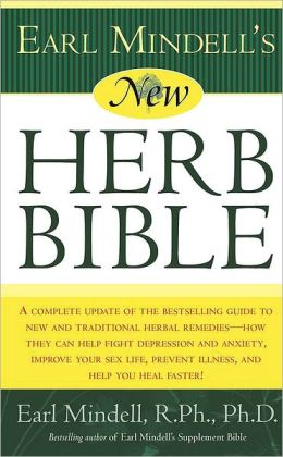 New Herb Bible: A Complete Update of the Bestselling Guide to New and Traditional Herbal Remedies--How They Can Fight Depression and Anxiety, Improve Your Sex Life, Prevent Illness and Help You Heal Faster!