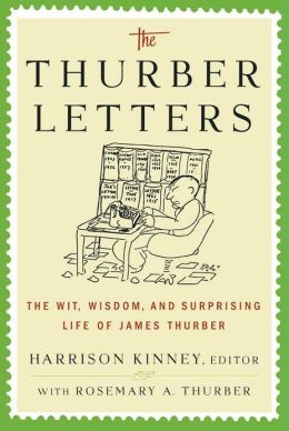 The Thurber Letters: The Wit, Wisdom and Surprising Life of James Thurber