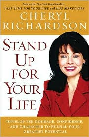 Stand up for Your Life!: Develop the Courage, Confidence and Character to Fulfill Your Greatest Potential