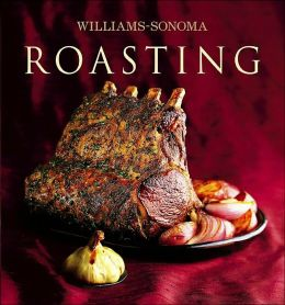 Roasting (The Williams-Sonoma Collection Series)