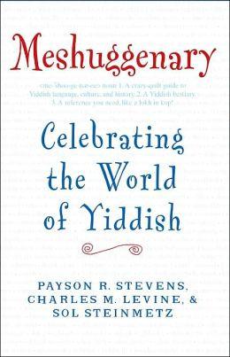 Meshuggenary: Celebrating the World of Yiddish