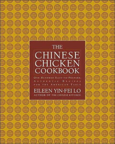 Chinese Chicken Cookbook: More than 100 Easy-to-Prepare, Authentic Recipes for the American Table