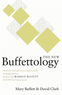 The New Buffettology: The Proven Techniques for Investing Successfully in Changing Markets That Have Made Warren Buffett the World's Most Famous Investor