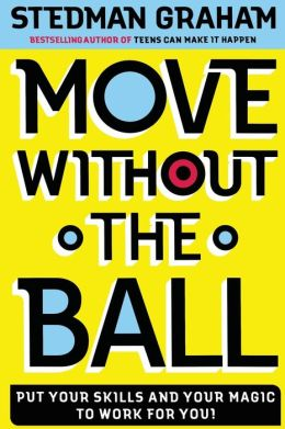 Move Without the Ball: Put Your Skills and Your Magic to Work for You