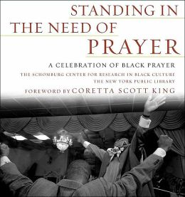 Standing in the Need of Prayer: A Celebration of African-American Prayer
