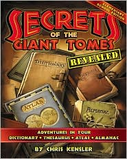Secrets of the Giant Tomes Revealed: Adventures in Your Dictionary, Thesaurus, Atlas, and Almanac, Elementary School Edition