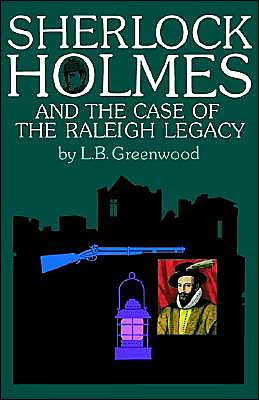Sherlock Holmes and the Case of the Raleigh Legacy L. B. Greenwood