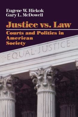 Justice vs. Law: Courts and Politics in American Society