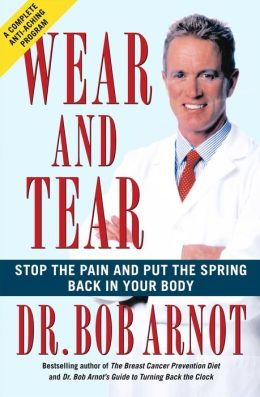 Wear and Tear: The Complete Program to Stop the Pain and Put Back the Spring in Your Joints