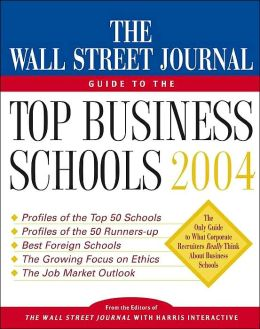 The Wall Street Journal Guide to the Top Business Schools 2004