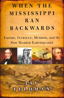 When the Mississippi Ran Backwards: Empire, Intrigue, Murder, and the New Madrid Earthquakes