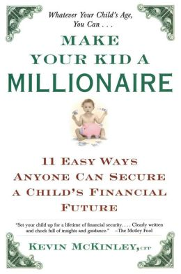 Make Your Kid a Millionaire: 11 Easy Ways Anyone Can Secure a Child's Financial Future