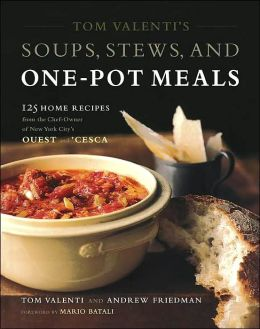 Tom Valenti's Soups, Stews, and One-Pot Meals: 125 Home Recipes from the Chef-Owner of New York City's Ouest and 'Cesca