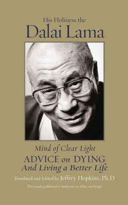 The Mind of Clear Light: Advice on Living Well and Dying Consciously