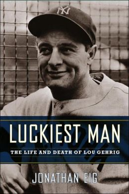 Luckiest Man: The Life and Death of Lou Gehrig
