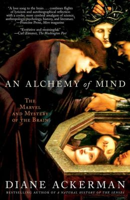 An Alchemy of Mind: The Marvel and Mystery of the Brain