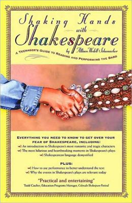 Shaking Hands with Shakespeare: A Teenager's Guide to Reading and Performing the Bard