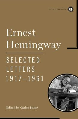 Ernest Hemingway: Selected Letters, 1917-1961 (Scribner Classics Series)