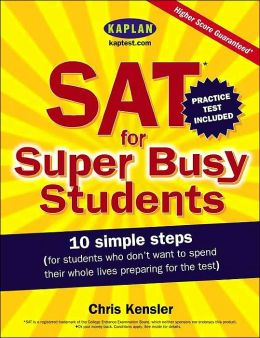 SAT for Super Busy Students: 10 Simple Steps for Students Who Don't Want to Spend Their Whole Lives Preparing for the Test