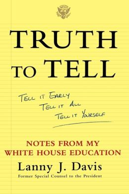 Truth To Tell: Tell It Early, Tell It All, Tell It Yourself: Notes from My White House Education