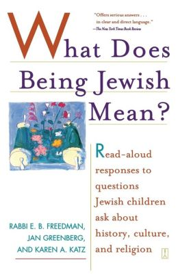 What Does Being Jewish Mean?: Read-Aloud Responses to Questions Jewish Children Ask about History, Culture, and Religion