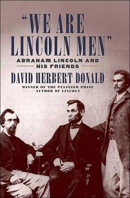 We Are Lincoln Men: Abraham Lincoln and His Friends