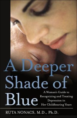 Deeper Shade of Blue: A Woman's Guide to Recognizing and Treating Depression in Her Childbearing Years