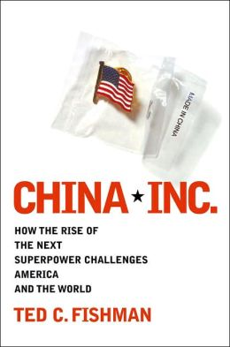 China, Inc.: How the Rise of the Next Superpower Challenges America and the World